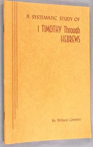 A Systematic Study of 1 Timothy Through: Conchin, Willard