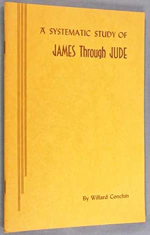A Systematic Study of James through Jude: Conchin, Willard