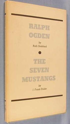 Ralph Ogden/The Seven Mustangs: Goddard, Ruth/ J. Frank Dobie