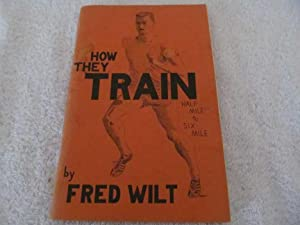 How They Train: Half Mile to Six: Wilt, Fred