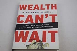 Wealth Can't Wait: Avoid the 7 Wealth Traps, Implement the 7 Business Pillars, and Complete a Lif...
