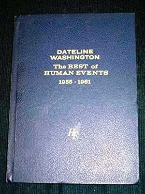 Dateline Washington: The Best of Human Events 1955 - 1961: Various Authors