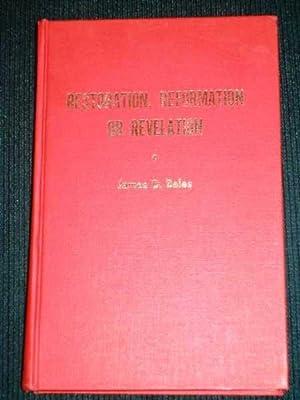 Restoration, Reformation or Revelation: Bales, James D.