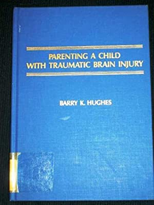 Parenting a Child with Traumatic Brain Injury: Hughes, Barry Kent