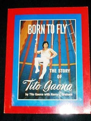 Born to Fly: The Story of Tito Gaona: Gaona, Tito ; Graham, Harry L.