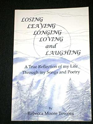 Losing, Leaving, Longing, Loving and Laughing: A: Townes, Rebecca Moore
