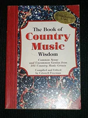 Book of Country Music Wisdom, The: Common Sense and Uncommon Genius from 101 Country Music Greats