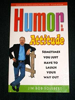 Humor Is An Attitude: Sometimes You Just Have to Laugh Your Way Out