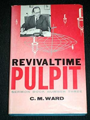 Revivaltime Pulpit - Sermon Book Number Three (# 3): Ward, C. M.