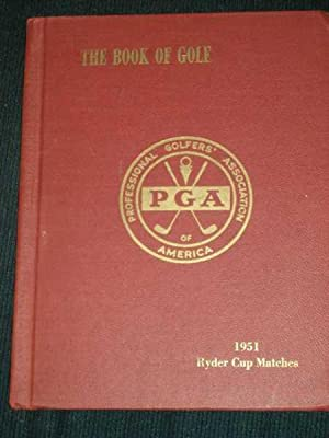 Book of Golf, The: 1951 Ryder Cup Matches: PGA of America, L. M.