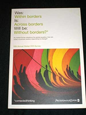 10th Annual Global CEO Survey (Was: Within Borders, Is: Across Borders, Will be: Without Borders?)