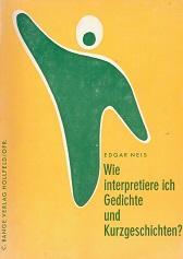 Wie interpretiere ich Gedichte und Kurzgeschichten?: Neis, Dr. Edgar,