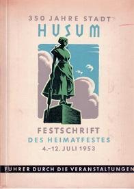 350 Jahre Stadt Husum. Festschrift des Heimatfestes: Husumer Nachrichten (Hg.)