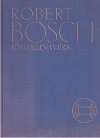Robert Bosch und sein Werk. Im Auftrage des Vereines deutscher Ingenieure zum siebzigsten ...