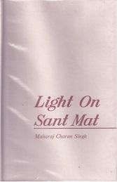 Light on Sant Mat. Consisting of discourses: Singh, Maharaj Charan: