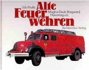Alte Feuerwehren. Magirus-Deutz, Borgward, Hanomag u. a.: Paulitz, Udo: