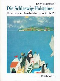 Die Schleswig-Holsteiner. Unterhaltsam beschrieben von A bis: Maletzke, Erich und