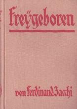 Freygeboren (Freigeboren / Frei geboren) Roman.: Zacchi, Ferdinand:
