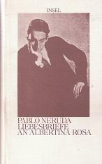 Pablo Neruda - Liebesbriefe an Albertina Rosa.: Neruda (eigentlich: Neftali