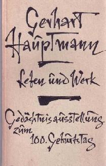 Gerhart Hauptmann. Leben und Werk. Eine Gedächtnisausstellung: Hauptmann, Gerhart, Bernhard