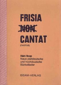 FRISIA (NON) CANTAT (Tacitus). Neue plattdeutsche und hochdeutsche Bänkellieder / ...