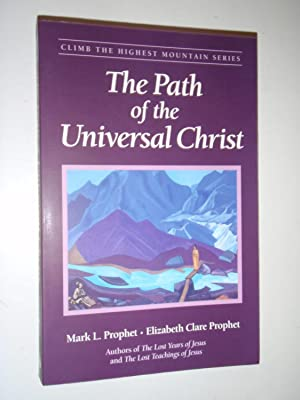 The Path of the Universal Christ: Prophet, Mark L.; Prophet, Elizabeth Clare