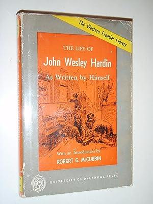 The Life of John Wesley Hardin: As: Hardin, John Wesley