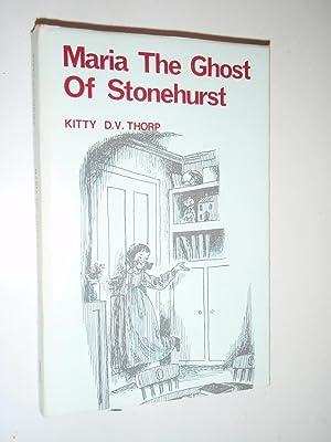 Maria the Ghost of Stonehurst: Thorp, Kitty D.V.