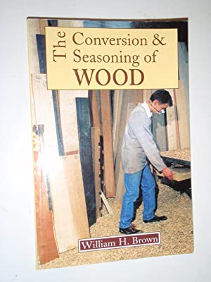 The Conversion & Seasoning of Wood: Brown, William H.