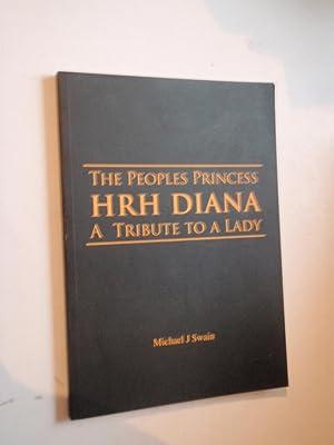 The Peoples Princess: HRH Diana - A: Swain, Michael J.