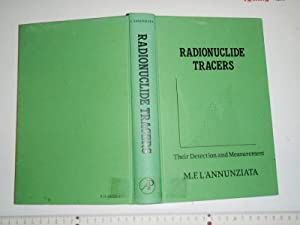 Radionuclide Tracers: Their Detection and Measurement: Michael F. L'Annunziata