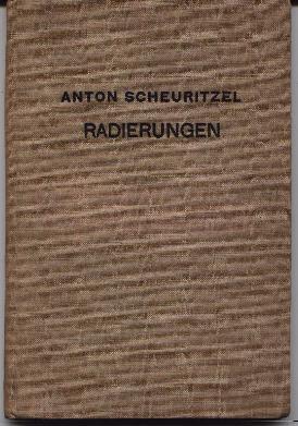 Anton Scheuritzel - Das Graphische Werk -: Scheuritzel, Anton