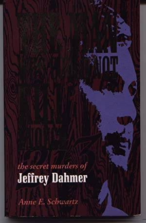 The Man Who Could Not Kill Enough - The Secret Murders Of Jeffrey Dahmer