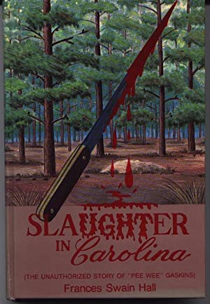 Slaughter In Carolina - The Unauthorized Story Of 'Pee Wee' Gaskins