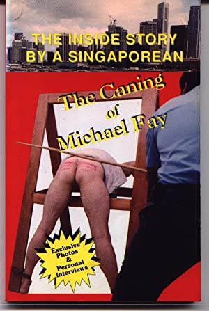 The Caning Of Michael Fay - The Inside Story By A Singaporean