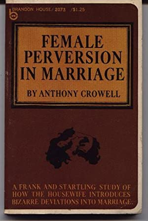 Female Perversion In Marriage: Crowell, Anthony