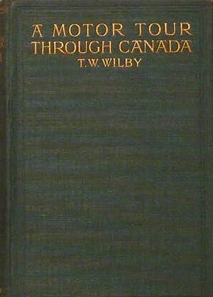 A Motor Tour Through Canada: Wilby, Thomas W.