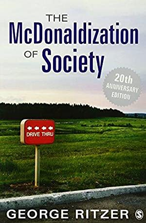 The McDonaldization of Society: 20th Anniversary Edition: Ritzer, George