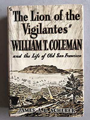 "The lion of the vigilantes"" William T.: Scherer, James Augustin"