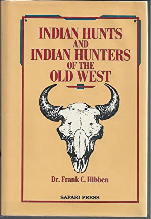 Indian Hunts and Indian Hunters of the: Hibben, Frank C.