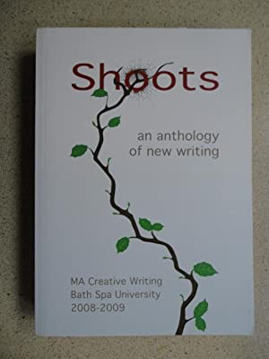 Shoots, an Anthology of New Writing, MA Ceartive Writing Bath Spa University 2008-2009