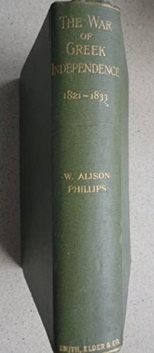 The War of Greek Independence 1821 to 1833: Phillips, W. Alison