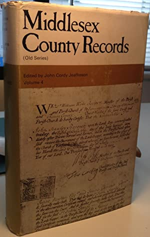 Middlesex County Records (old series) Volume IV: Jeaffreson, John Cordy