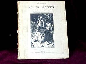 Six to Sixteen. A Story for Girls;: Ewing, Juliana Horatia