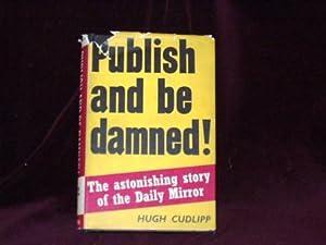 Publish and be Damned! : The Astonishing: Cudlipp, Hugh