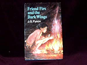 Friend Fire and the Dark Wings;: Fyson, J. G.
