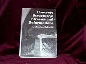 Concrete Structures : Stresses and Deformations;: Ghali, A. &