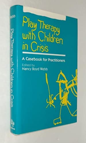 Play Therapy with Children in Crisis : A Casebook for Practitioners