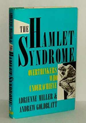 The Hamlet Syndrome : Overthinkers Who Underachieve