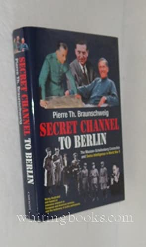 Secret Channel To Berlin: The Masson-Schellenberg Connection And Swiss Intelligence In World War II
